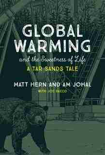 Global Warming and the Sweetness of Life: A Tar Sands Tale by Matt Hern