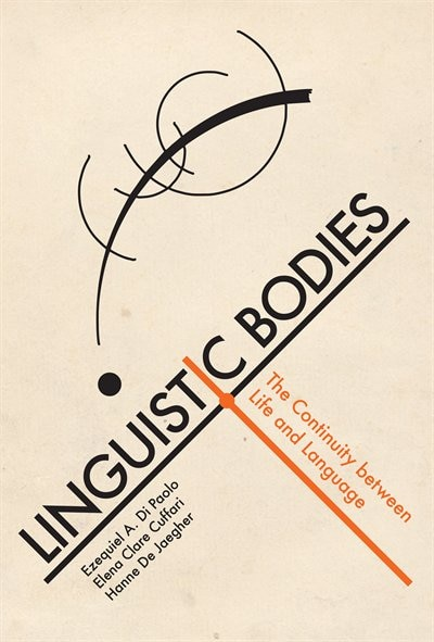 Linguistic Bodies: The Continuity Between Life And Language by Ezequiel A. Di Paolo