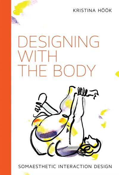 Designing With The Body: Somaesthetic Interaction Design by Kristina Höök