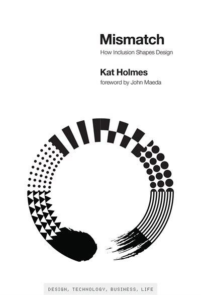 Mismatch: How Inclusion Shapes Design by Kat Holmes