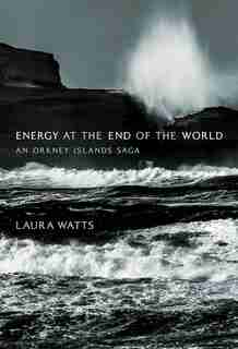 Energy At The End Of The World: An Orkney Islands Saga by Laura Watts