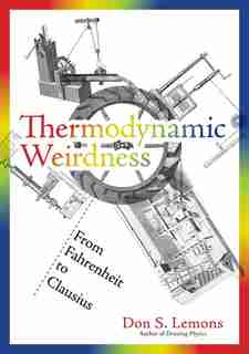 Thermodynamic Weirdness: From Fahrenheit To Clausius by Don S. Lemons