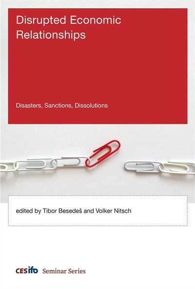 Disrupted Economic Relationships: Disasters, Sanctions, Dissolutions by Tibor Besedes