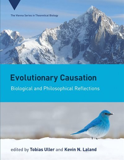 Evolutionary Causation: Biological And Philosophical Reflections by Tobias Uller