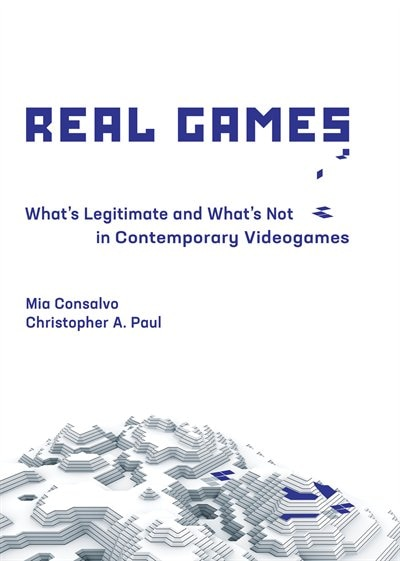 Real Games: What's Legitimate And What's Not In Contemporary Videogames by Mia Consalvo
