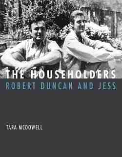 The Householders: Robert Duncan And Jess by Tara Mcdowell