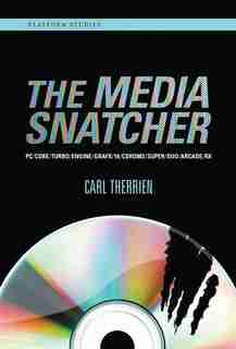 The Media Snatcher: Pc/core/turbo/engine/grafx/16/cdrom2/super/duo/arcade/rx by Carl Therrien