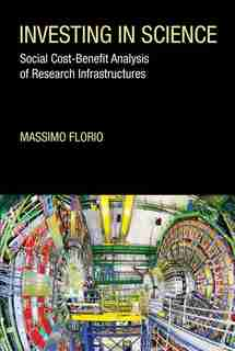 Investing In Science: Social Cost-benefit Analysis Of Research Infrastructures by Massimo Florio
