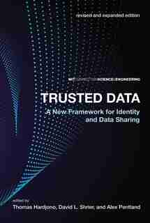 Trusted Data, Revised And Expanded Edition: A New Framework For Identity And Data Sharing by Thomas Hardjono