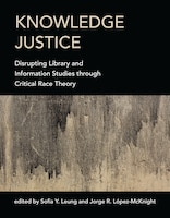 Knowledge Justice: Disrupting Library And Information Studies Through Critical Race Theory