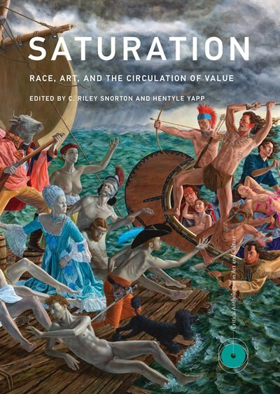 Saturation: Race, Art, And The Circulation Of Value by C. Riley Snorton