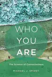Who You Are: The Science Of Connectedness by Michael J. Spivey