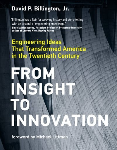 From Insight To Innovation: Engineering Ideas That Transformed America In The Twentieth Century by David P. Billington