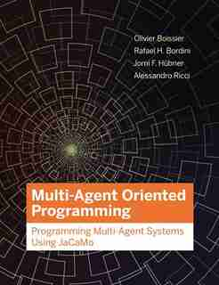 Multi-agent Oriented Programming: Programming Multi-agent Systems Using Jacamo by Olivier Boissier