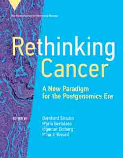 Rethinking Cancer: A New Paradigm For The Postgenomics Era by Bernhard Strauß