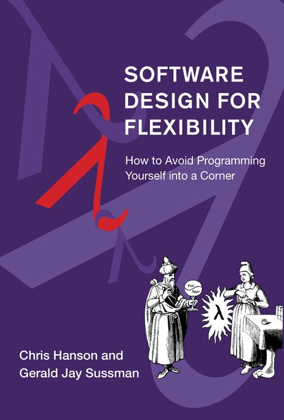 Software Design For Flexibility: How To Avoid Programming Yourself Into A Corner by Chris Hanson