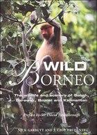 Wild Borneo: The Wildlife and Scenery of Sabah, Sarawak, Brunei, and Kalimantan