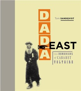 Book Dada East: The Romanians Of Cabaret Voltaire by Tom Sandqvist