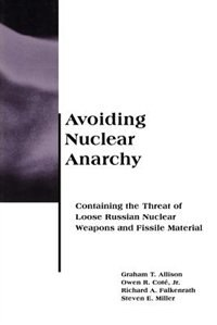 Book Avoiding Nuclear Anarchy: Containing the Threat of Loose Russian Nuclear Weapons and Fissile… by Owen R. Coté