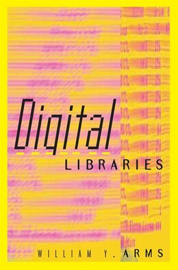 Book Digital Libraries by William Y. Arms