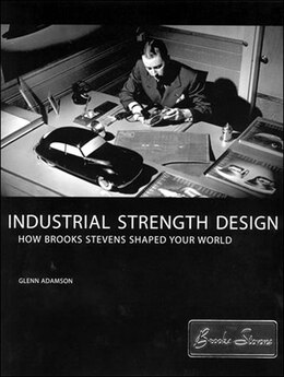 Book Industrial Strength Design: How Brooks Stevens Shaped Your World by Glenn Adamson