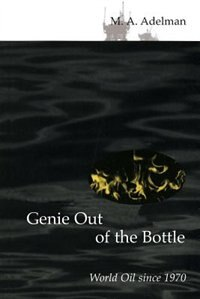 Book Genie Out of the Bottle: World Oil since 1970 by Morris Adelman