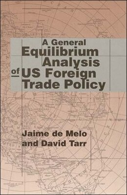 Book A General Equilibrium Analysis of U.S. Foreign Trade Policy by Jaime De Melo