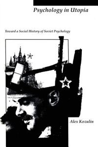 Book Psychology in Utopia: Toward a Social History of Soviet Psychology by Alex Kozulin