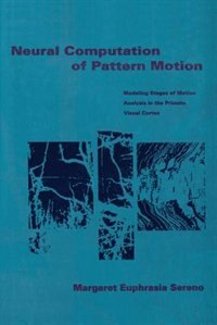 Book Neural Computation of Pattern Motion: Modeling Stages of Motion Analysis in the Primate Visual… by Margaret Euphrasia Sereno