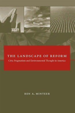 Book The Landscape of Reform: Civic Pragmatism and Environmental Thought in America by Ben A. Minteer
