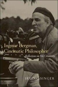 Ingmar Bergman, Cinematic Philosopher: Reflections on His Creativity