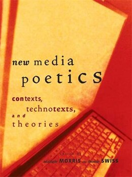 Book New Media Poetics: Contexts, Technotexts, and Theories by Adalaide Morris