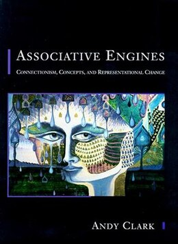 Book Associative Engines: Connectionism, Concepts, and Representational Change by Andy Clark
