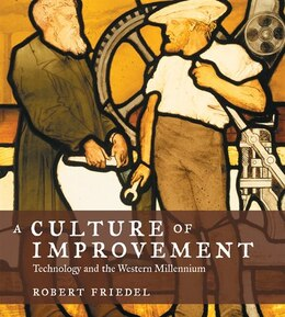 Book A Culture of Improvement: Technology and the Western Millennium by Robert Friedel
