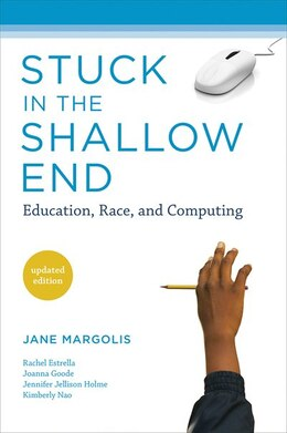 Book Stuck in the Shallow End: Education, Race, and Computing by Jane Margolis