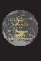 The Economics of Petroleum Supply: Papers by M. A. Adelman, 1962-1993