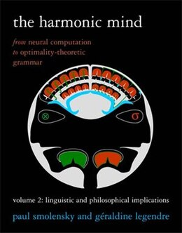 Book The Harmonic Mind: From Neural Computation To Optimality-theoretic Grammar Volume Ii: Linguistic… by Paul Smolensky