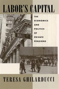 Book Labor's Capital: The Economics and Politics of Private Pensions by Theresa Ghilarducci
