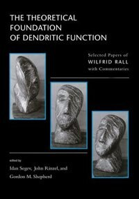 Book The Theoretical Foundation of Dendritic Function: The Collected Papers of Wilfrid Rall with… by Idan Segev