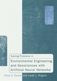 Book Solving Problems In Environmental Engineering And Geosciences With Artificial Neural Networks by Farid U. Dowla