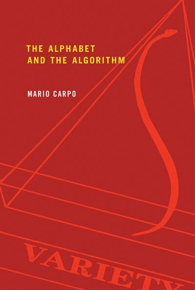 The Alphabet and the Algorithm by Mario Carpo