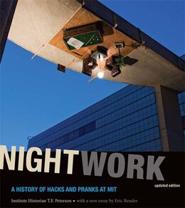 Book Nightwork: A History of Hacks and Pranks at MIT by Institute Historian T. F. Peterson