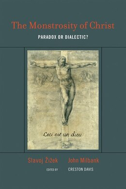 Book The Monstrosity of Christ: Paradox or Dialectic? by Slavoj Zizek
