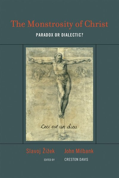 The Monstrosity of Christ: Paradox or Dialectic? by Slavoj Zizek