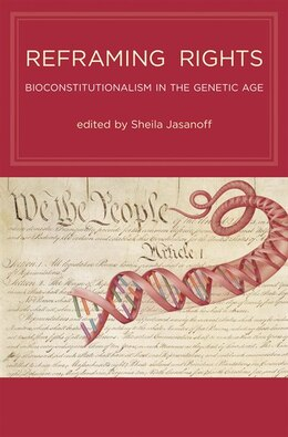 Book Reframing Rights: Bioconstitutionalism in the Genetic Age by Sheila Jasanoff