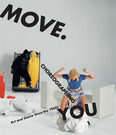 Move. Choreographing You: Art and Dance Since the 1960s by Stephanie Rosenthal