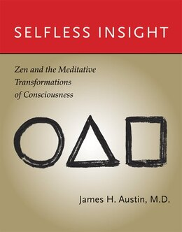 Book Selfless Insight: Zen and the Meditative Transformations of Consciousness by James H. Austin