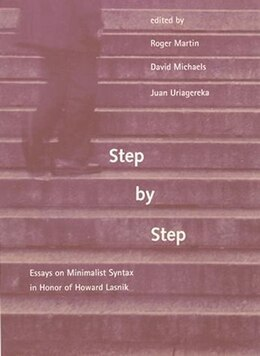 Book Step by Step: Essays on Minimalist Syntax in Honor of Howard Lasnik by Roger Martin