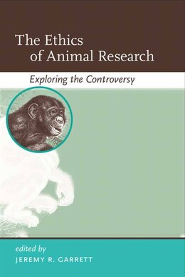 Book The Ethics of Animal Research: Exploring the Controversy by Jeremy R. Garrett