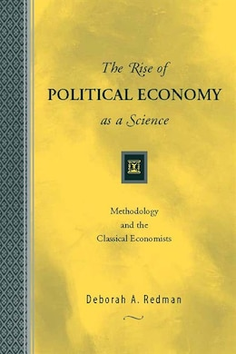 Book The Rise of Political Economy as a Science: Methodology and the Classical Economists by Deborah A Redman